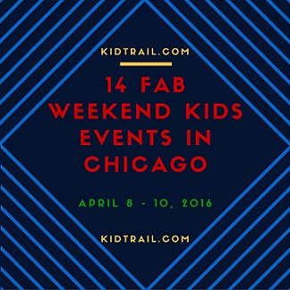 14 Fab Weekend Kids Events in Chicago, Apr 8 - 10 - KidTrail Pick