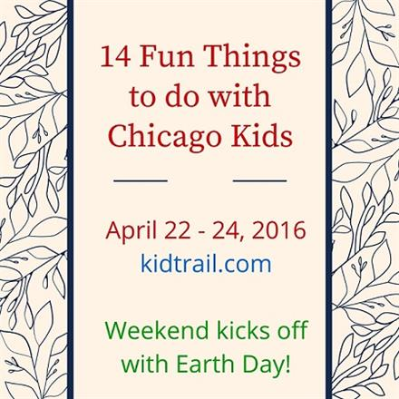 14 Fun Things to do with Chicago Kids, Apr 22 – 24 - KidTrail Pick